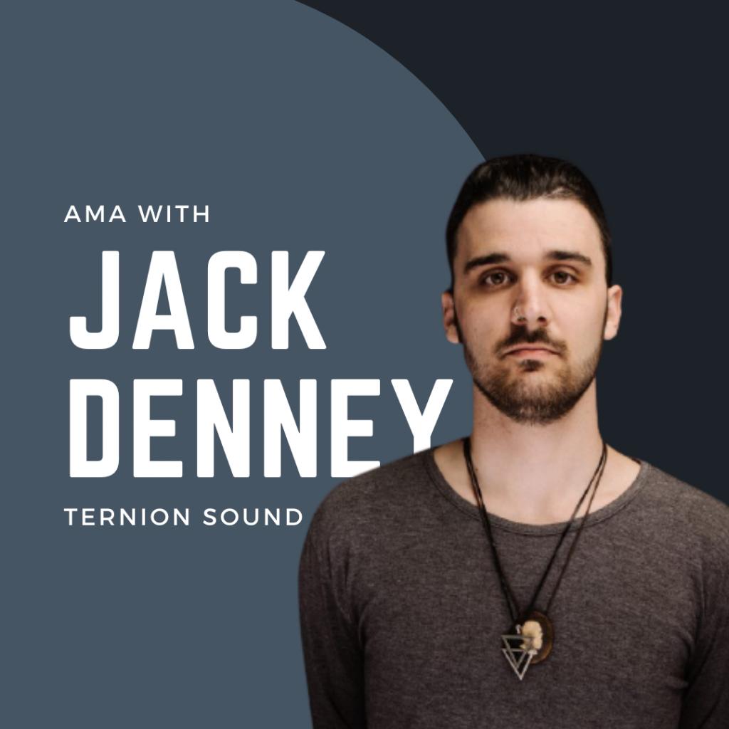AMA With Jack Denney (Ternion Sound)